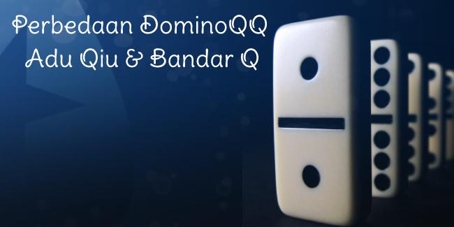 perbedaan dominoQQ