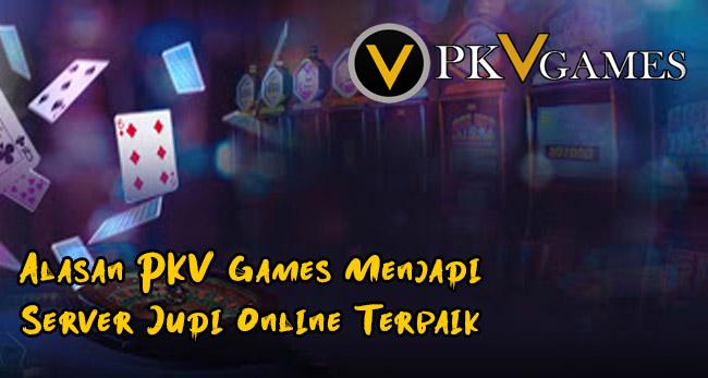Alasan PKV Games Menjadi Server Judi Online Terbaik