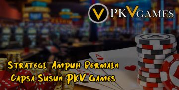 Strategi Bermain Capsa Susun PKV Games