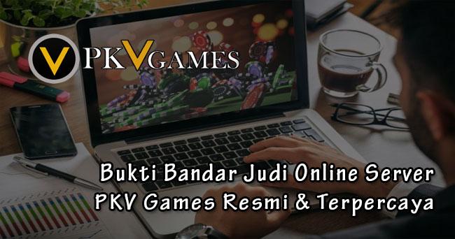 Bukti Bandar Judi Online Server PKV Games Resmi Terpercaya
