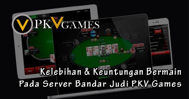 Kelebihan & Keuntungan Bermain Pada Server Bandar Judi PKV Games
